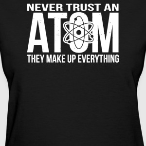 Never Trust An Atom - Make Up Everything - Women's T-Shirt