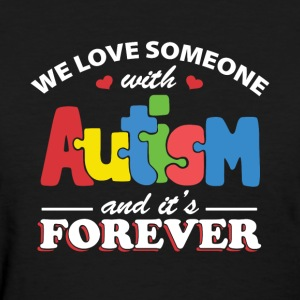 We love someone with autism and It's forever - Women's T-Shirt