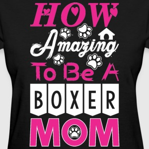 How Amazing To Be A Boxer Mom - Women's T-Shirt