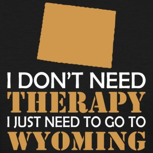 I Dont Need Therapy I Just Want To Go Wyoming - Women's T-Shirt