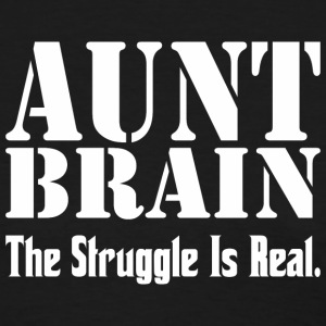 Aunt Brain The Struggle Is Real - Women's T-Shirt