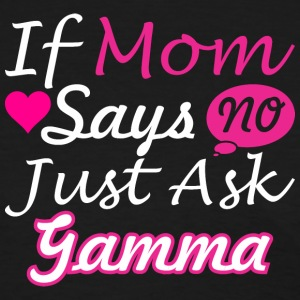 If Mom Says No Just Ask Gamma - Women's T-Shirt