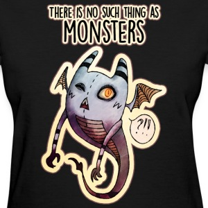 There is no such thing as Monsters - Women's T-Shirt