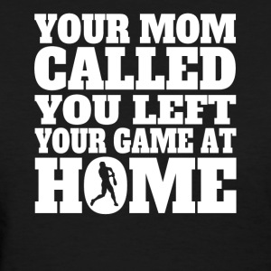 You Left Your Game At Home Funny Softball - Women's T-Shirt