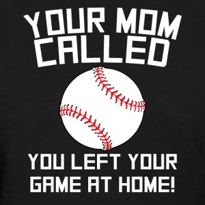 Mom Called You Left Your Game At Home Baseball - Women's T-Shirt