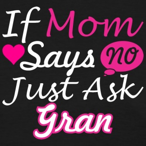 If Mom Says No Just Ask Gran - Women's T-Shirt