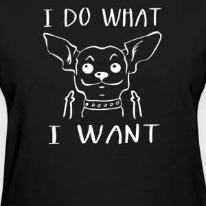 I Do What I Want Chihuahua Lover - Women's T-Shirt