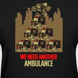 We need another ambulance - Women's T-Shirt