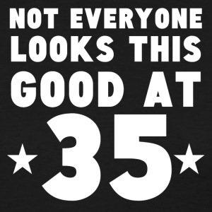 Not Everyone Looks This Good At 35 - Women's T-Shirt
