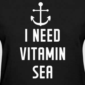I Need Vitamin Sea - Women's T-Shirt