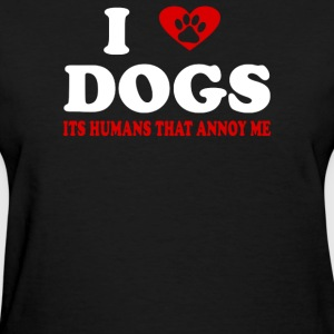 I LOVE DOGS ITS PEOPLE THAT ANNOY ME - Women's T-Shirt