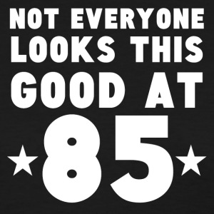 Not Everyone Looks This Good At 85 - Women's T-Shirt