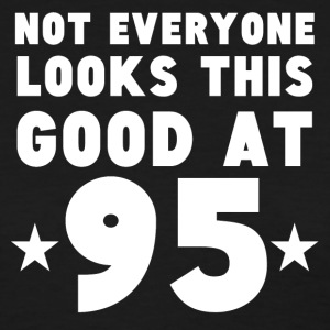 Not Everyone Looks This Good At 95 - Women's T-Shirt