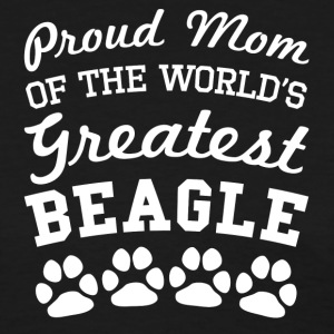 Proud Mom Of The World's Greatest Beagle - Women's T-Shirt