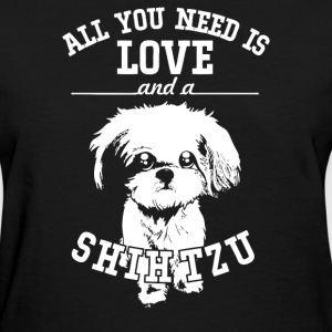All You Need Is Love and Shih Tzu - Women's T-Shirt