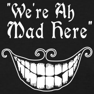 were all mad here - Women's T-Shirt