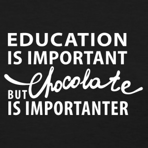 Education is Important - But Chocolate is... - Women's T-Shirt