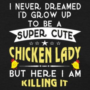 Grow Up Super Sexy Chicken Lady T Shirt - Women's T-Shirt