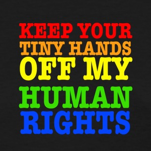 Keep Your Tiny Hands Off My Human Rights - Women's T-Shirt