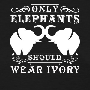 Only Elephants Should Wear Ivory Shirt - Women's T-Shirt