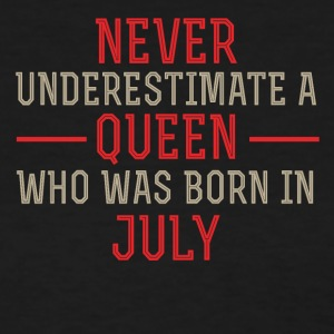 Never Underestimate a Queen in July - Women's T-Shirt