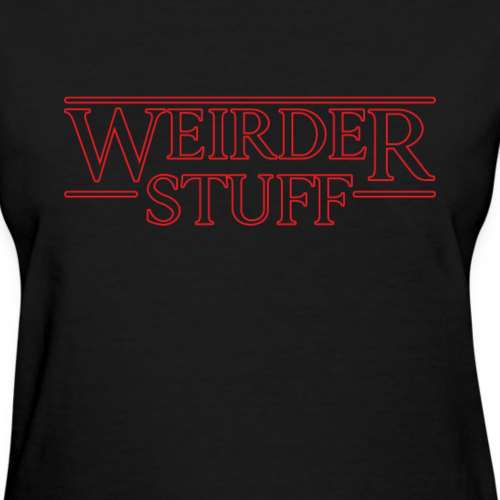 Stranger Things - Weirder Stuff - Women's T-Shirt