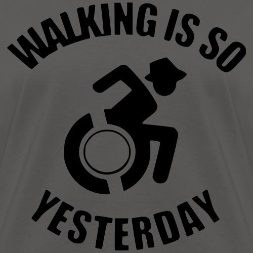 Walking is so yesterday. wheelchair humor - Women's T-Shirt