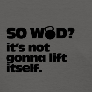 Tshirt Designs So WOD its gonna lift itself - Women's T-Shirt