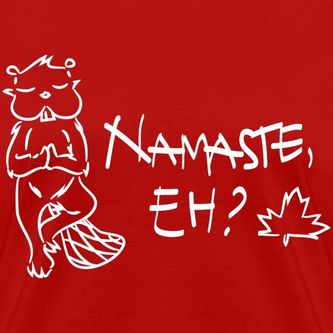 NAMASTE EH? (white print)