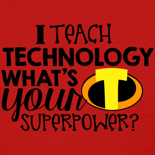I Teach Technology What's Your Superpower Teacher
