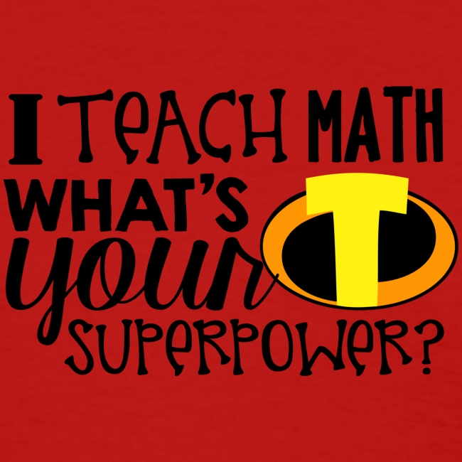 I Teach Math What's Your Superpower
