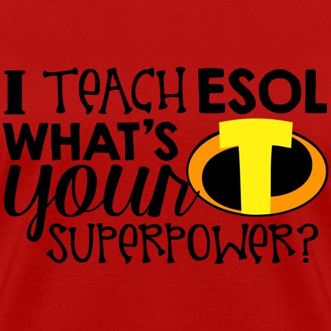 I Teach ESOL What's Your Superpower Teacher Tshirt