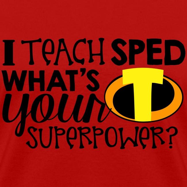 I Teach SPED What's Your Superpower Teacher Tshirt
