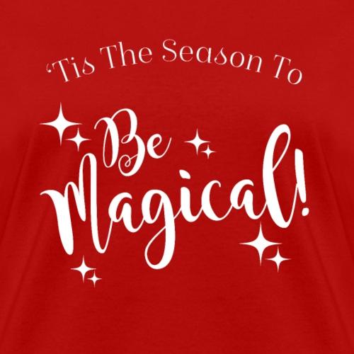 Tis The Season To Be Magical - Women's T-Shirt