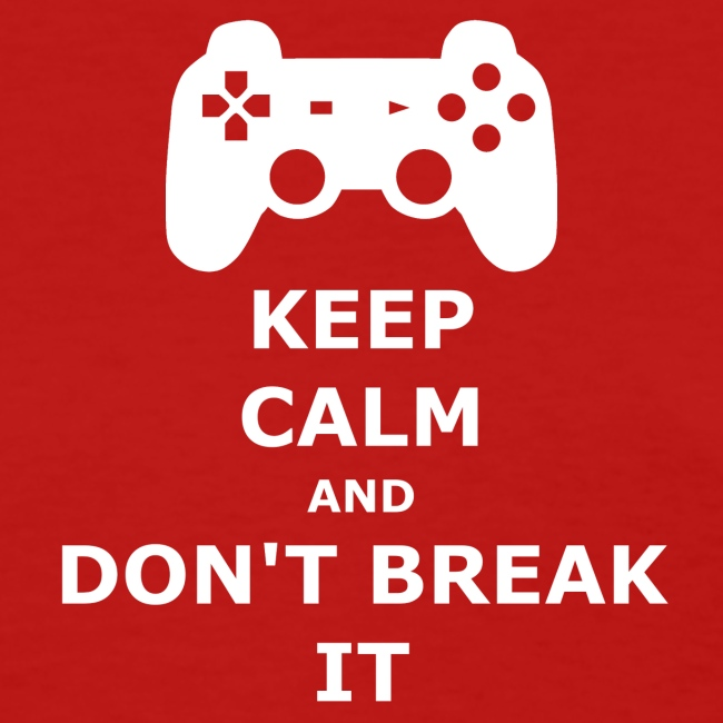 Keep Calm and don't break your game controller