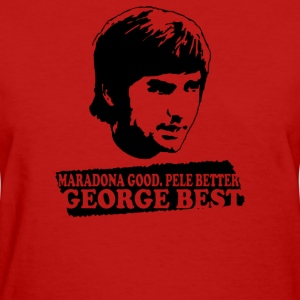 George Best Maradona Good Pele Better - Women's T-Shirt