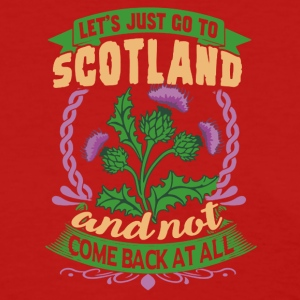 LET'S JUST GO TO SCOTLAND SHIRT - Women's T-Shirt