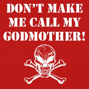 Don't Make Me Call My Godmother - Women's T-Shirt
