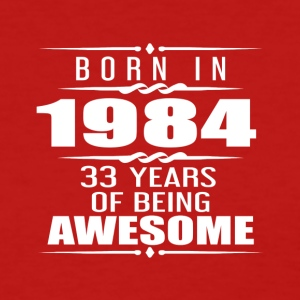 Born in 1984 33 Years of Being Awesome - Women's T-Shirt