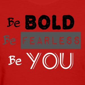 Be BOLD Be FEARLESS Be YOU - Women's T-Shirt