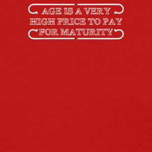 Age Is A Very High Price To Pay For Maturity - Women's T-Shirt