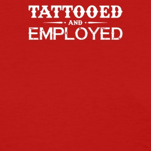 tattooed and employed funny - Women's T-Shirt
