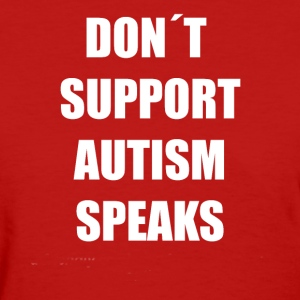 Don't Support Autism Speaks 2 - Women's T-Shirt