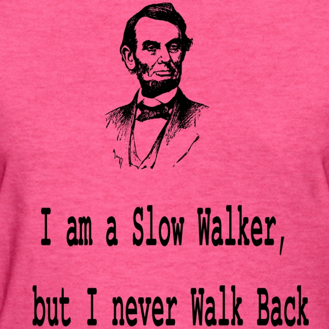 I am slow walker- Lincoln Quotes