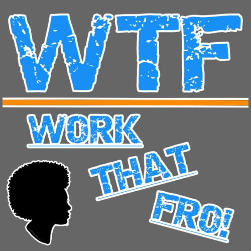 WTF (Work That Fro) - Women's T-Shirt