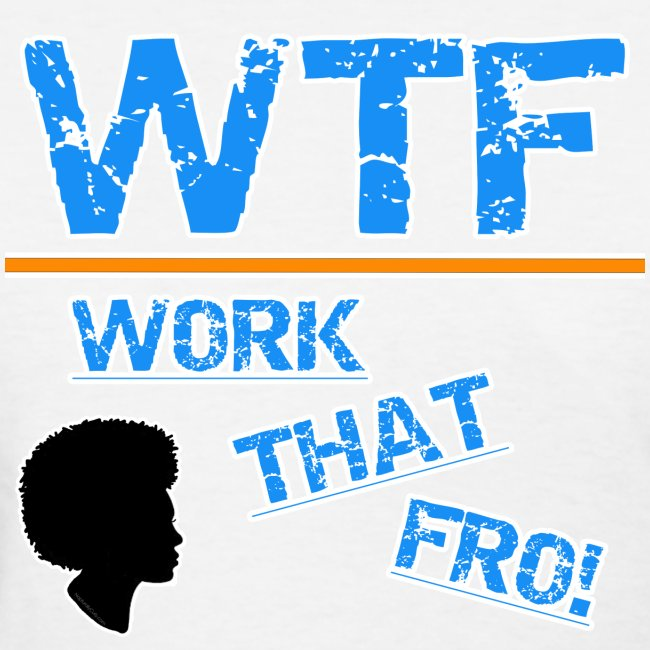 WTF (Work That Fro)