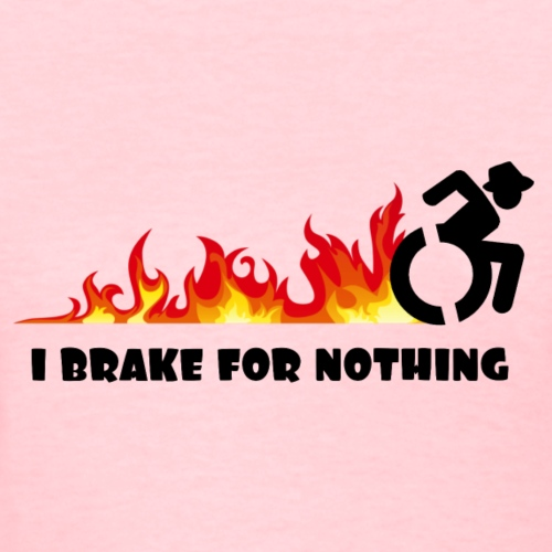 I brake for nothing with my wheelchair