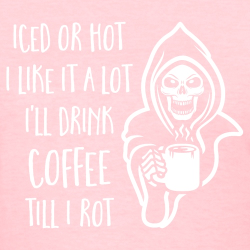 I'll Drink Coffee Till I Rot - Women's T-Shirt