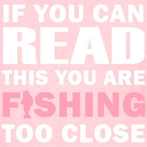 If You Can Read This You Are Fishing Too Close II - Women's T-Shirt