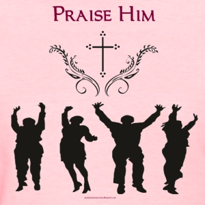 PRAISE HIM PNG - Women's T-Shirt